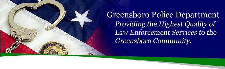 Greensboro Police Dept. Providing the Highest Quality of Law Enforcement Services to the Greensboro Community